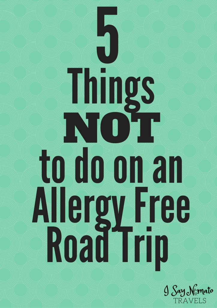 5 Things Not to do on an Allergy Free Road Trip - I Say Nomato Nightshade Free Food Blog