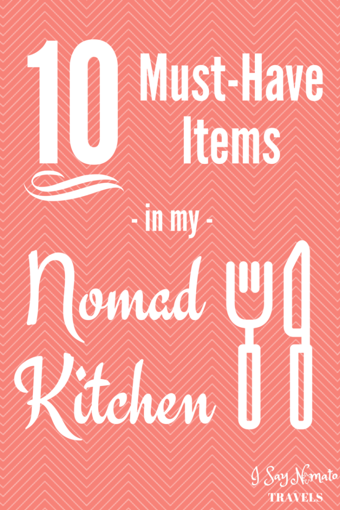 10 Must-Have Items in my Nomad Kitchen