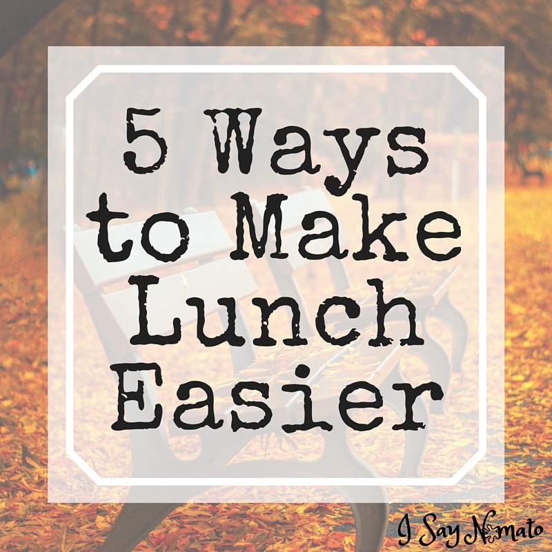 5 Ways to Make Lunch Easier - I Say Nomato Nightshade Free Food Blog