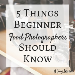 5 Things Beginner Food Photographers Should Know
