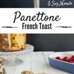 Panettone French Toast - I Say Nomato