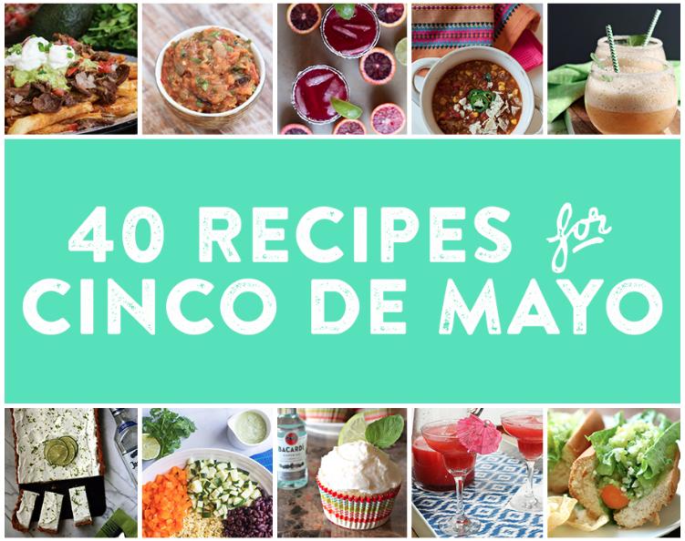 40 Recipes for Cinco de Mayo