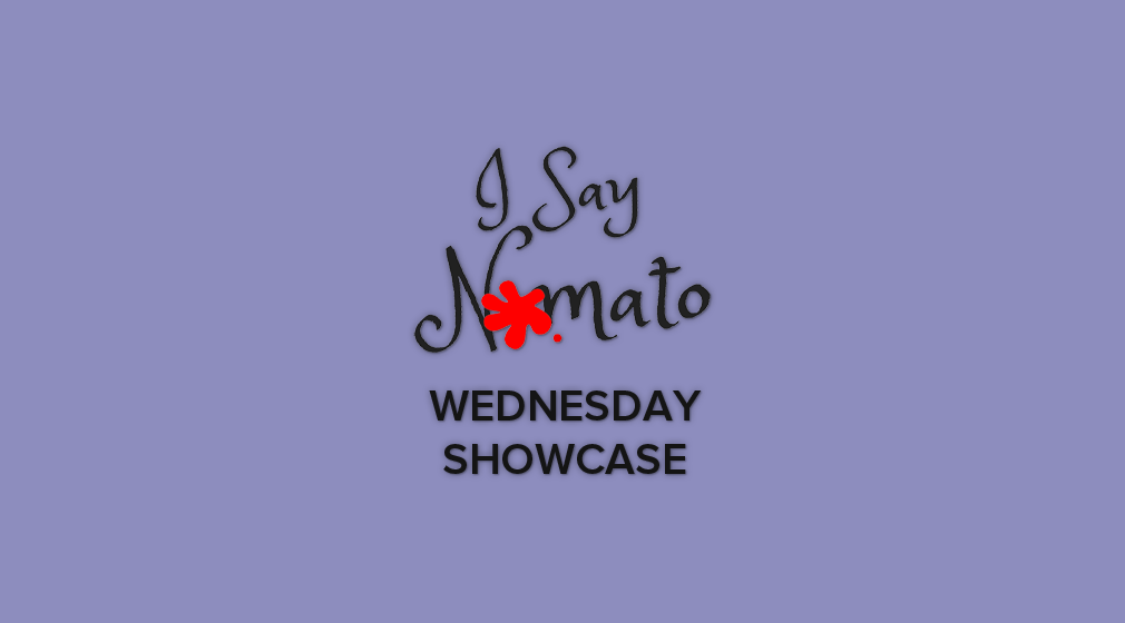 The Wednesday Showcase - I Say Nomato